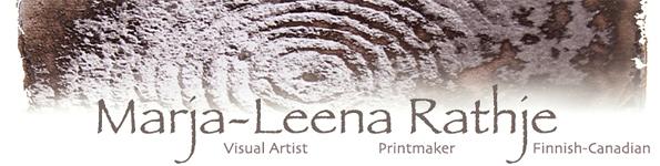 Marja-Leena Rathje: Visual Artist, Printmaker, Finnish-Canadian